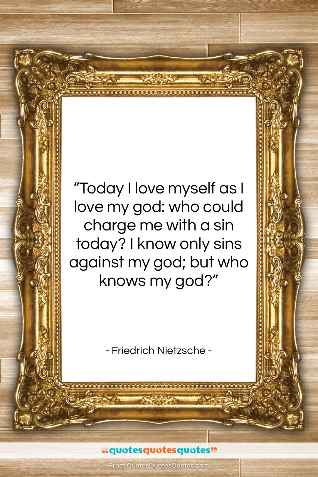 """Friedrich Nietzsche quote: """"Today I love myself as I love…""""- at QuotesQuotesQuotes.com"""