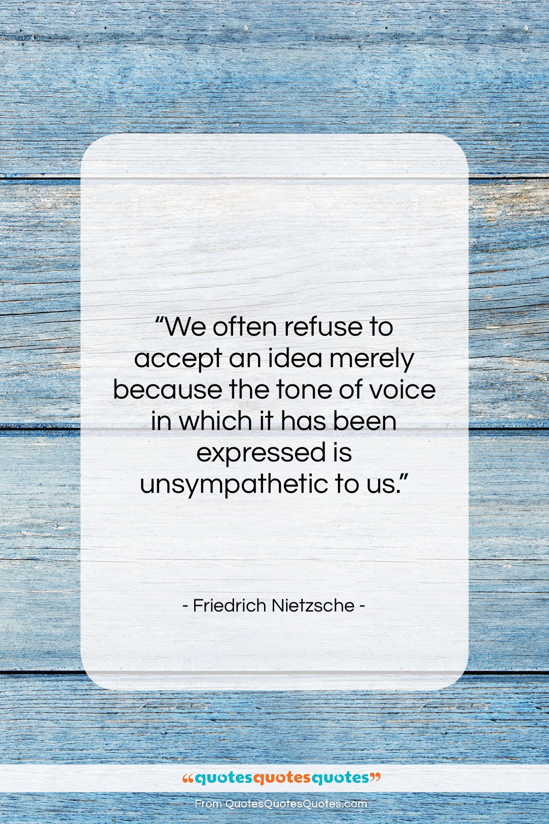 """Friedrich Nietzsche quote: """"We often refuse to accept an idea…""""- at QuotesQuotesQuotes.com"""
