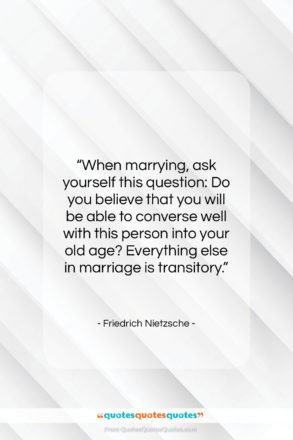 "Friedrich Nietzsche quote: ""When marrying, ask yourself this question: Do…""- at QuotesQuotesQuotes.com"