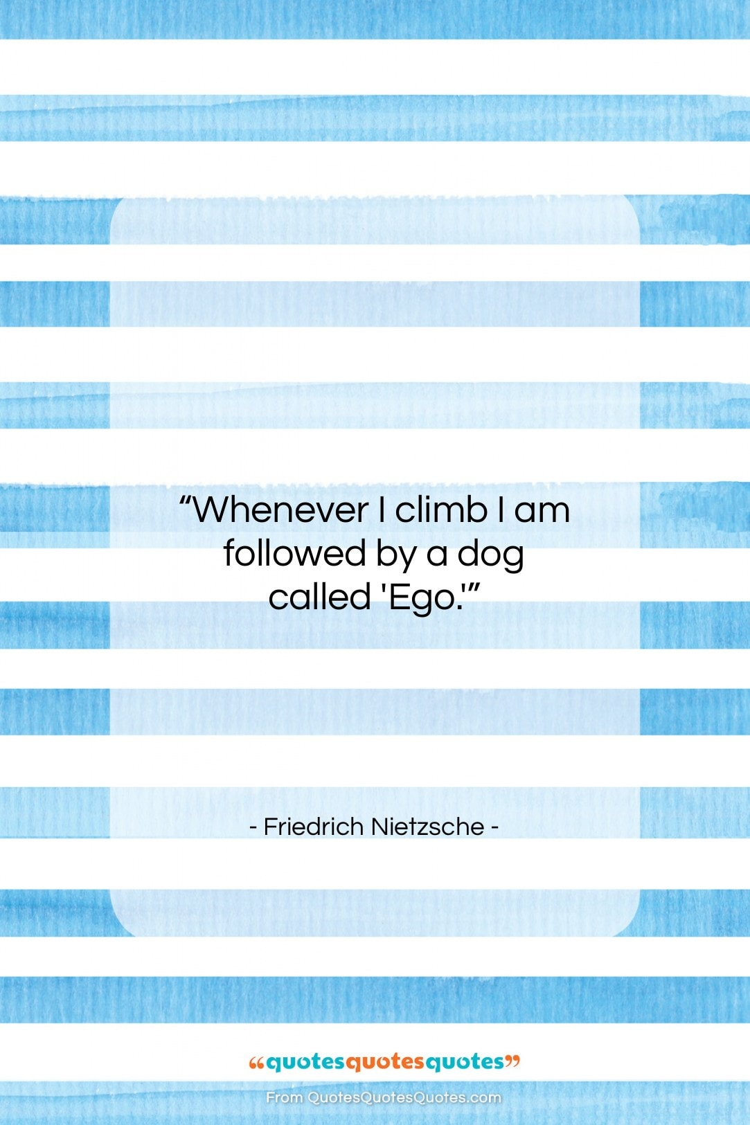 "Friedrich Nietzsche quote: ""Whenever I climb I am followed by…""- at QuotesQuotesQuotes.com"