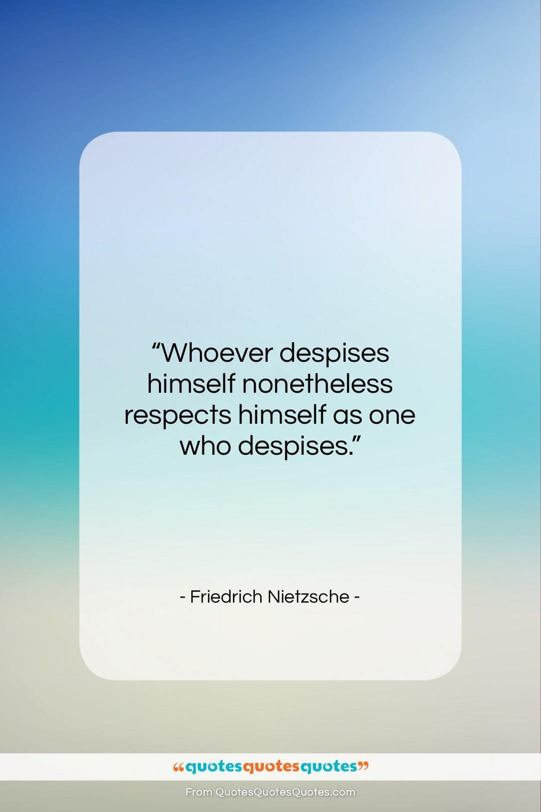 """Friedrich Nietzsche quote: """"Whoever despises himself nonetheless respects himself as…""""- at QuotesQuotesQuotes.com"""