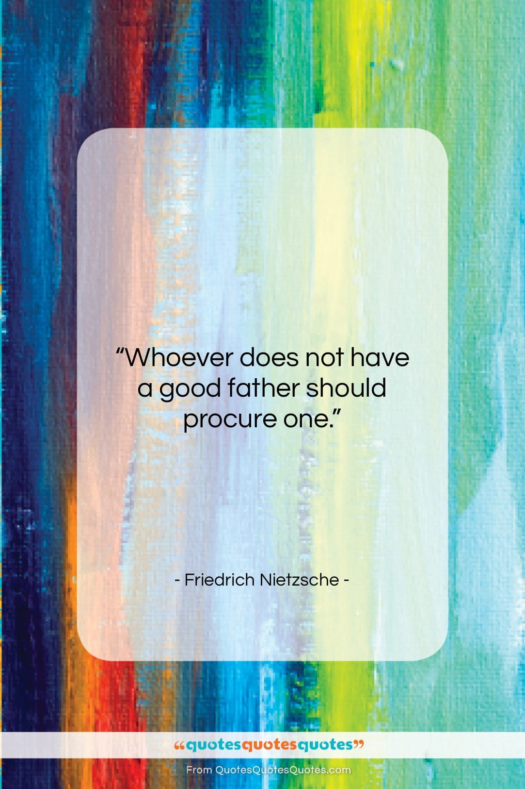 """Friedrich Nietzsche quote: """"Whoever does not have a good father…""""- at QuotesQuotesQuotes.com"""