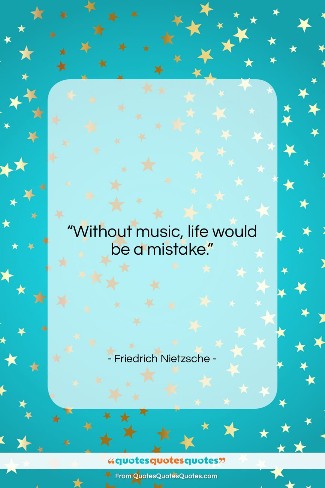 """Friedrich Nietzsche quote: """"Without music, life would be a mistake….""""- at QuotesQuotesQuotes.com"""