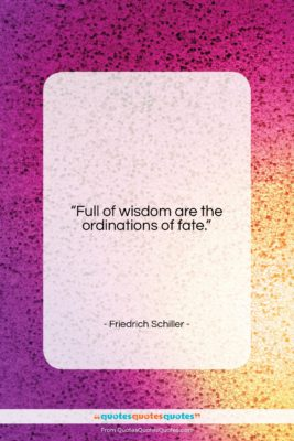 "Friedrich Schiller quote: ""Full of wisdom are the ordinations of…""- at QuotesQuotesQuotes.com"