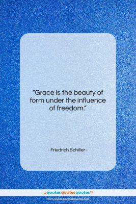 """Friedrich Schiller quote: """"Grace is the beauty of form under…""""- at QuotesQuotesQuotes.com"""