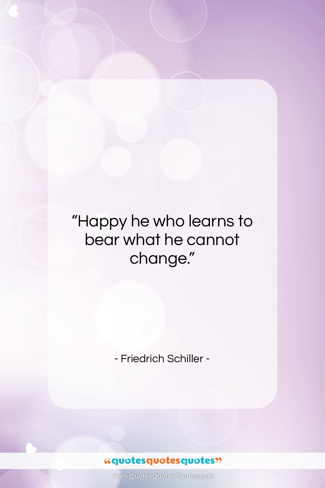 """Friedrich Schiller quote: """"Happy he who learns to bear what…""""- at QuotesQuotesQuotes.com"""