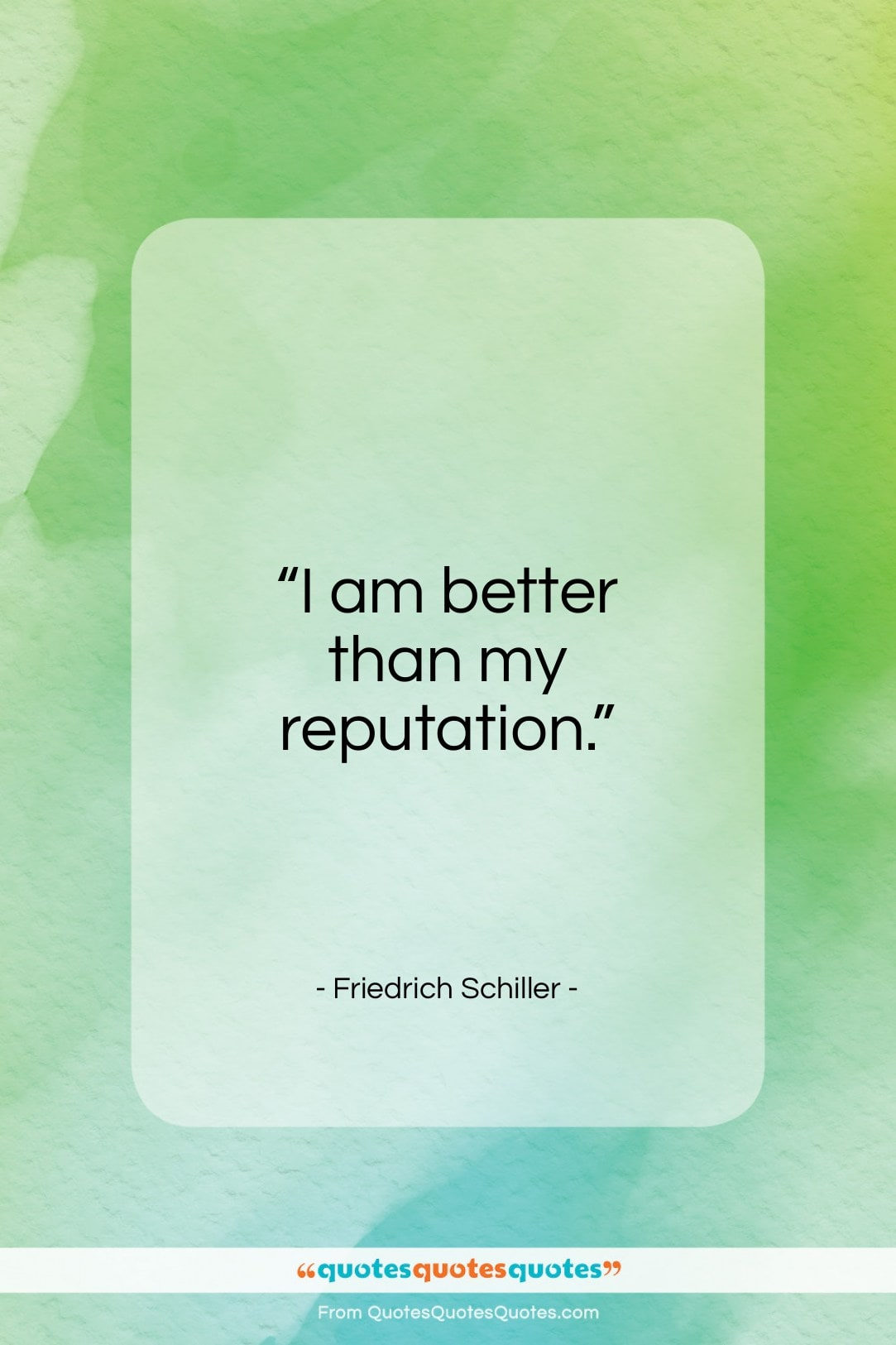 """Friedrich Schiller quote: """"I am better than my reputation…""""- at QuotesQuotesQuotes.com"""