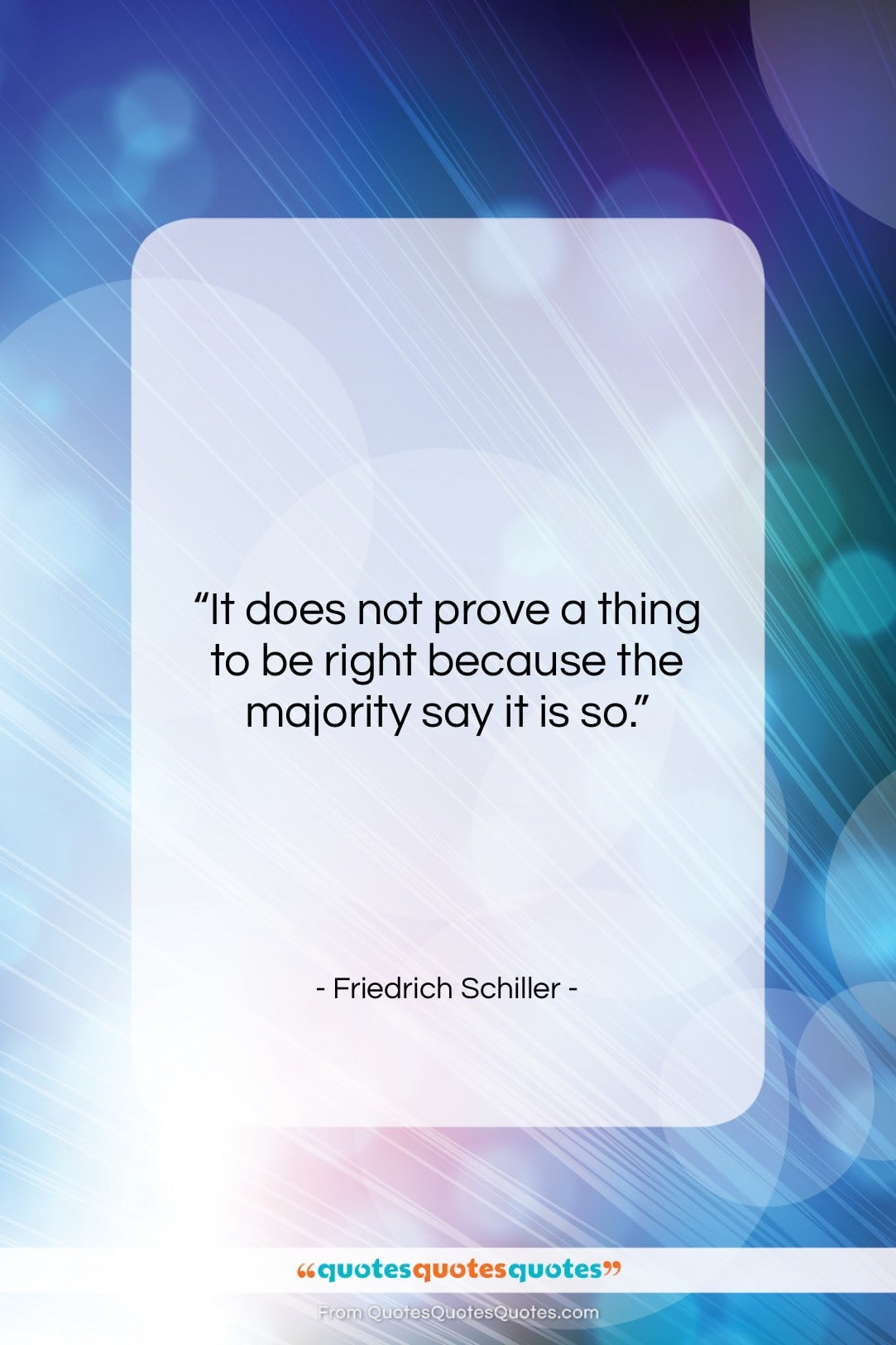 """Friedrich Schiller quote: """"It does not prove a thing to…""""- at QuotesQuotesQuotes.com"""