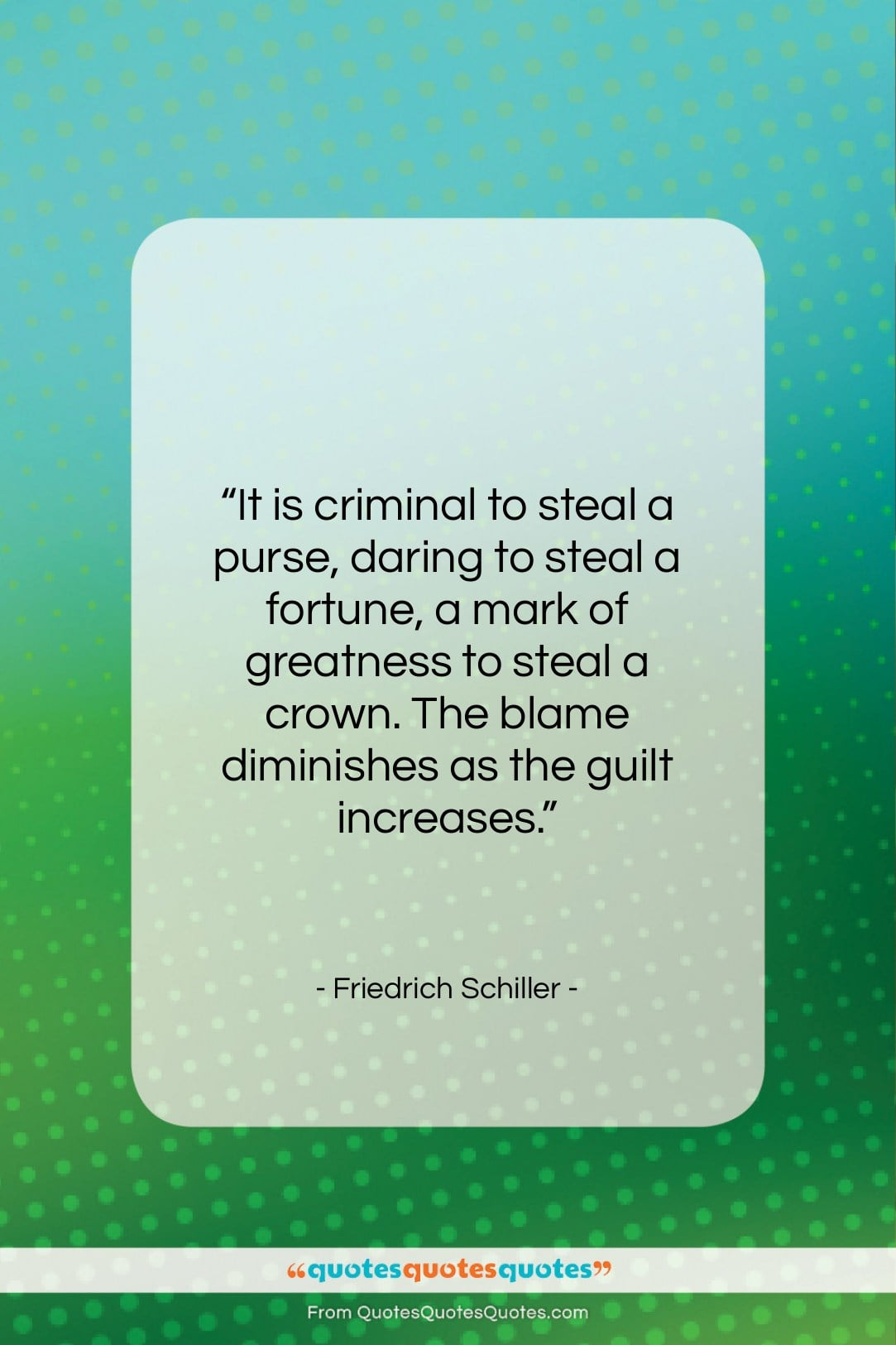 """Friedrich Schiller quote: """"It is criminal to steal a purse,…""""- at QuotesQuotesQuotes.com"""
