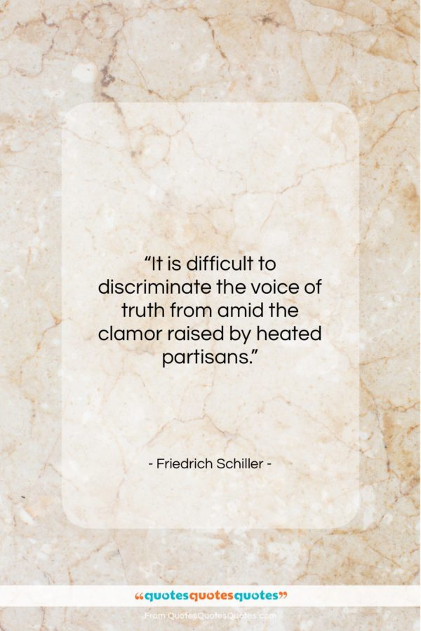 """Friedrich Schiller quote: """"It is difficult to discriminate the voice…""""- at QuotesQuotesQuotes.com"""
