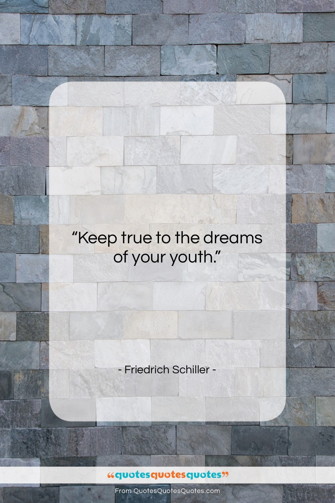 """Friedrich Schiller quote: """"Keep true to the dreams of your…""""- at QuotesQuotesQuotes.com"""