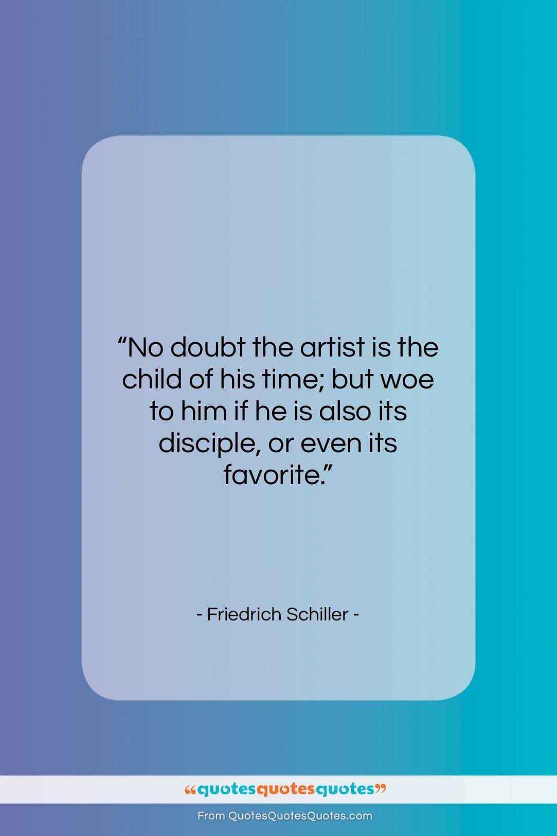 """Friedrich Schiller quote: """"No doubt the artist is the child…""""- at QuotesQuotesQuotes.com"""