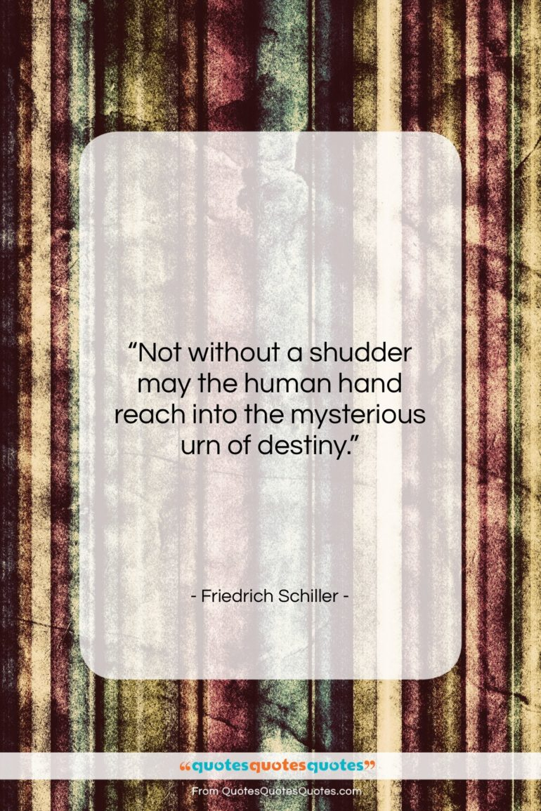 """Friedrich Schiller quote: """"Not without a shudder may the human…""""- at QuotesQuotesQuotes.com"""