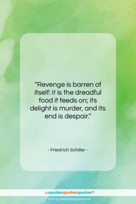 """Friedrich Schiller quote: """"Revenge is barren of itself: it is…""""- at QuotesQuotesQuotes.com"""