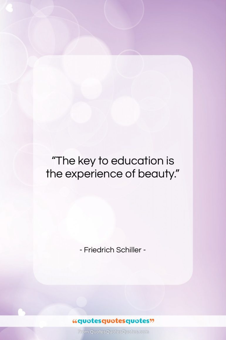 """Friedrich Schiller quote: """"The key to education is the experience…""""- at QuotesQuotesQuotes.com"""