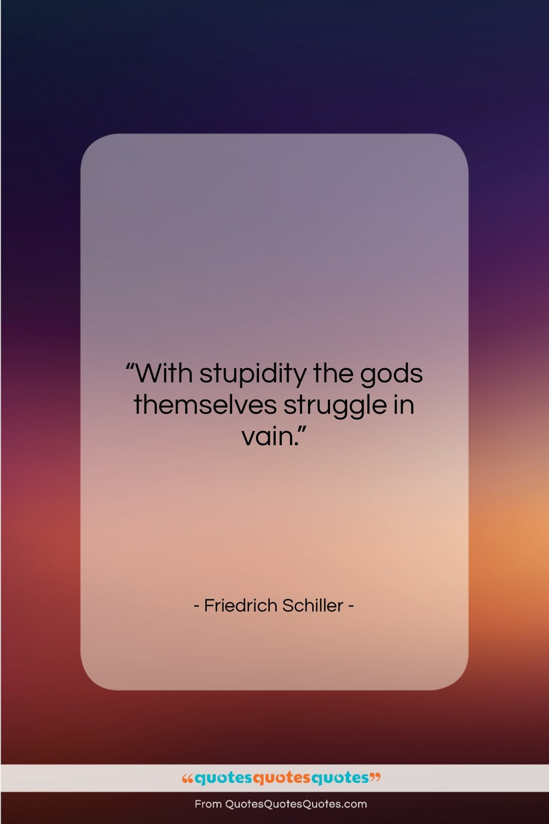 """Friedrich Schiller quote: """"With stupidity the gods themselves struggle in…""""- at QuotesQuotesQuotes.com"""