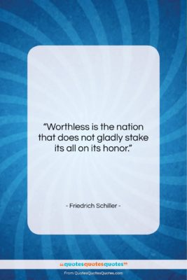 """Friedrich Schiller quote: """"Worthless is the nation that does not…""""- at QuotesQuotesQuotes.com"""