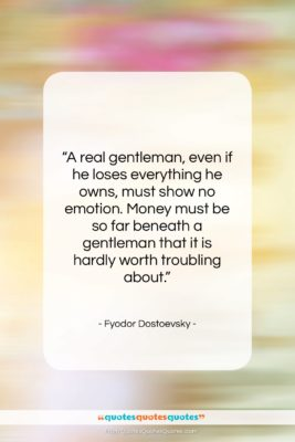 """Fyodor Dostoevsky quote: """"A real gentleman, even if he loses…""""- at QuotesQuotesQuotes.com"""