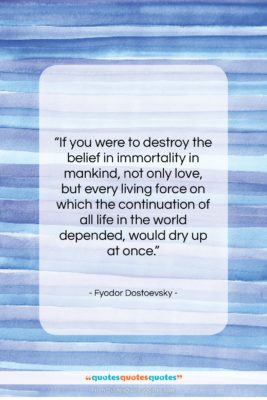 "Fyodor Dostoevsky quote: ""If you were to destroy the belief…""- at QuotesQuotesQuotes.com"