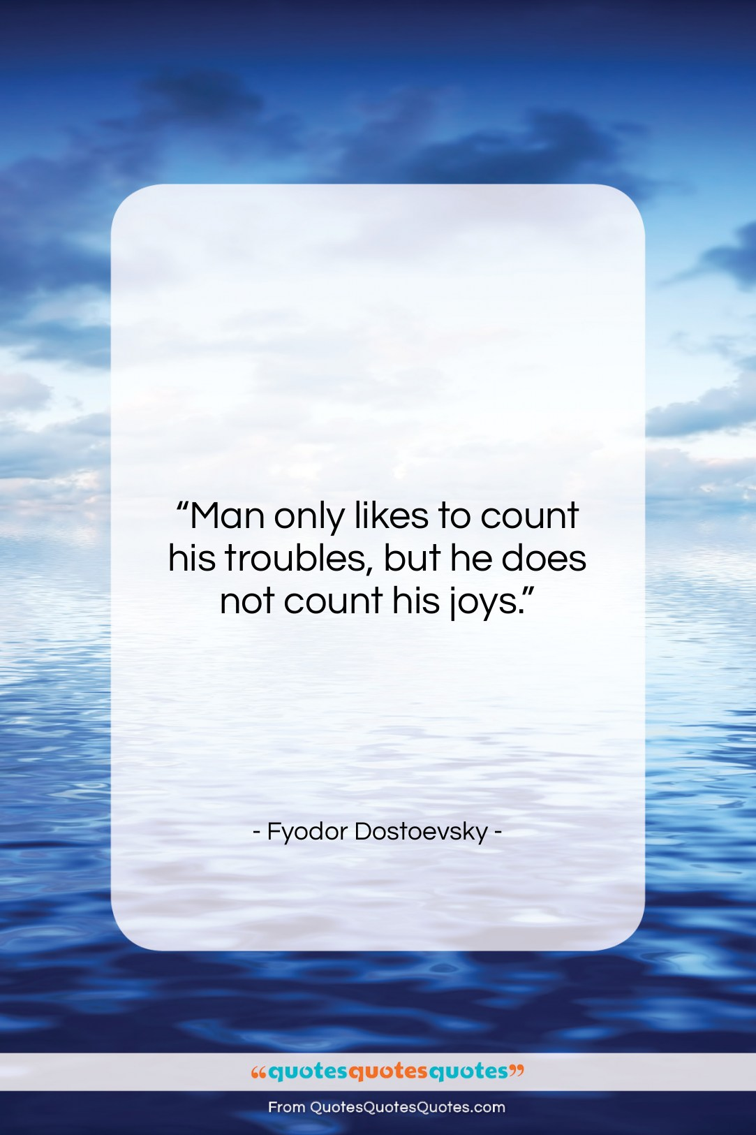 """Fyodor Dostoevsky quote: """"Man only likes to count his troubles,…""""- at QuotesQuotesQuotes.com"""