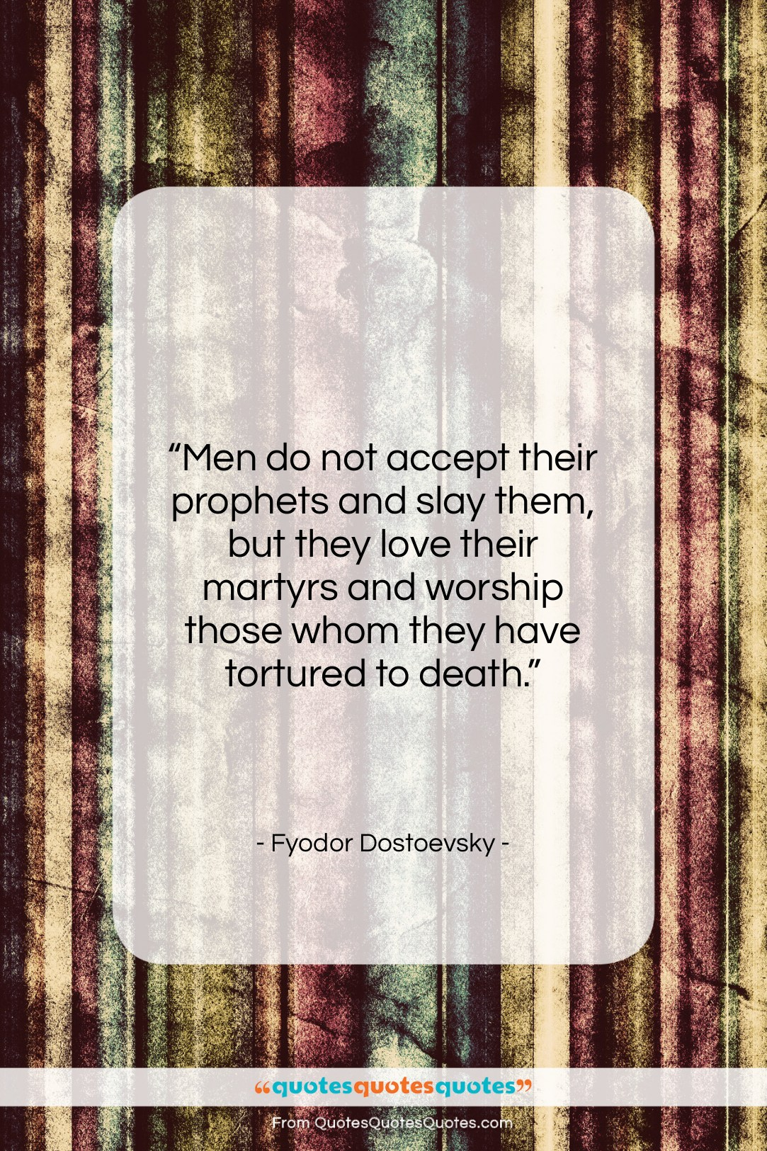 """Fyodor Dostoevsky quote: """"Men do not accept their prophets and…""""- at QuotesQuotesQuotes.com"""