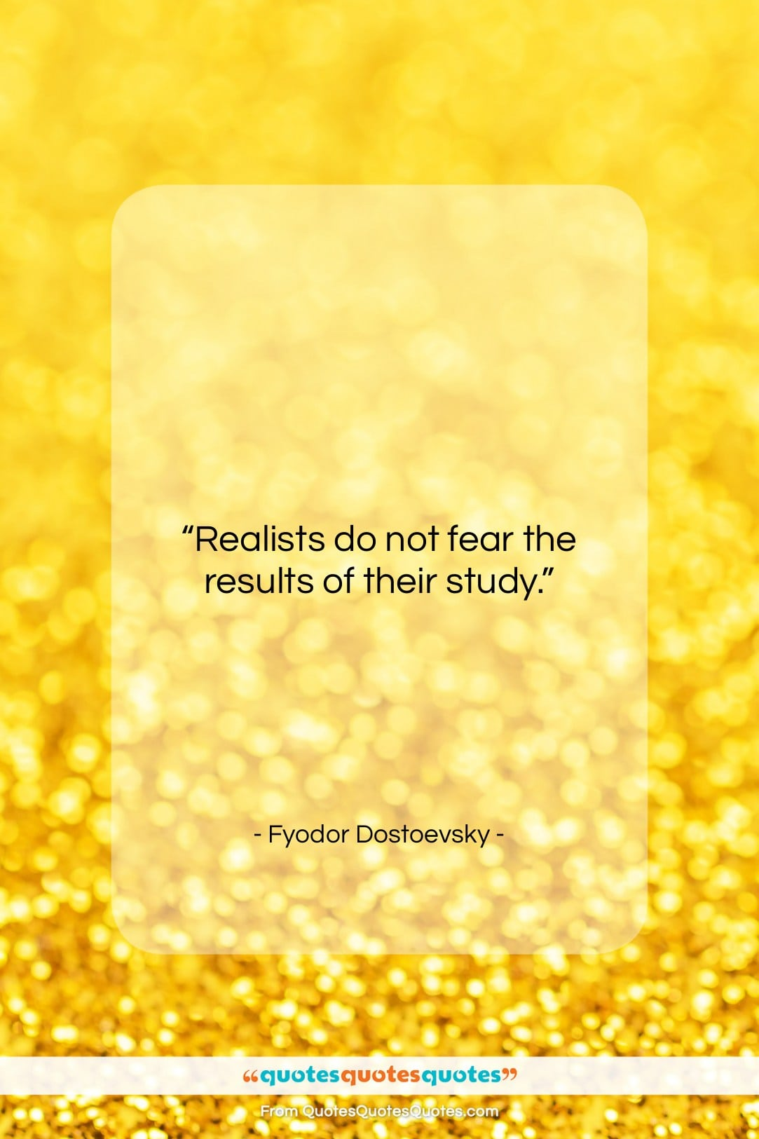 """Fyodor Dostoevsky quote: """"Realists do not fear the results of…""""- at QuotesQuotesQuotes.com"""
