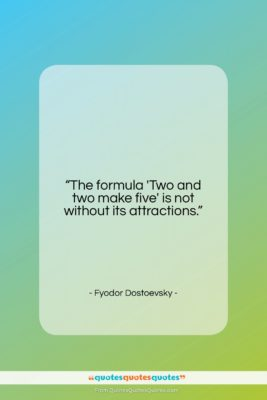 """Fyodor Dostoevsky quote: """"The formula 'Two and two make five'…""""- at QuotesQuotesQuotes.com"""