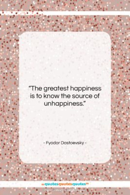 """Fyodor Dostoevsky quote: """"The greatest happiness is to know the…""""- at QuotesQuotesQuotes.com"""