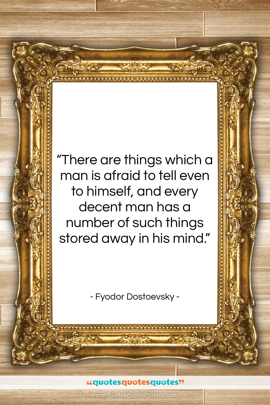 """Fyodor Dostoevsky quote: """"There are things which a man is…""""- at QuotesQuotesQuotes.com"""
