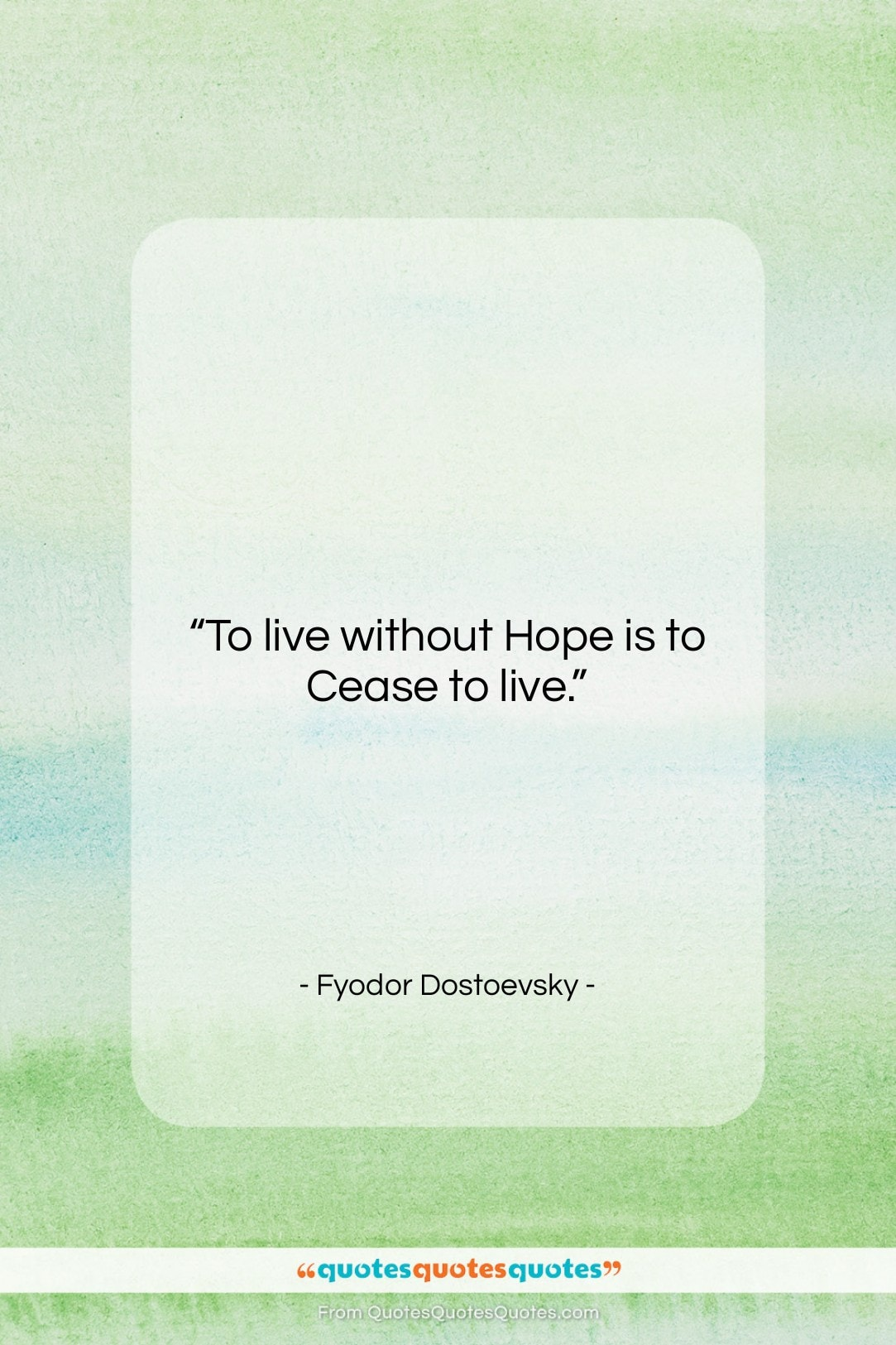 "Fyodor Dostoevsky quote: ""To live without Hope is to Cease…""- at QuotesQuotesQuotes.com"