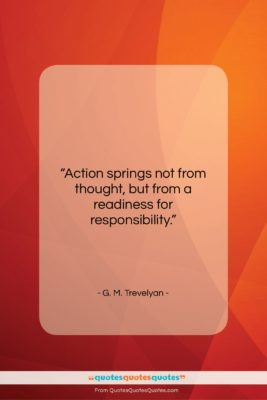 """G. M. Trevelyan quote: """"Action springs not from thought, but from…""""- at QuotesQuotesQuotes.com"""
