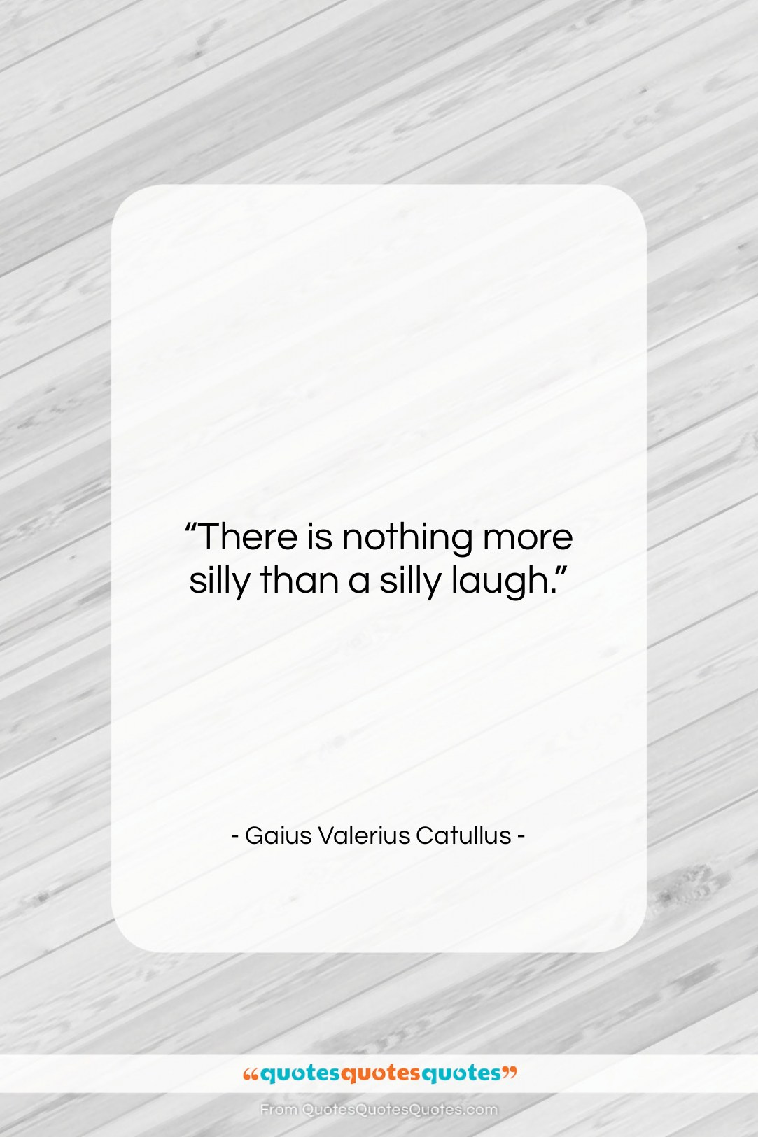 """Gaius Valerius Catullus quote: """"There is nothing more silly than a…""""- at QuotesQuotesQuotes.com"""