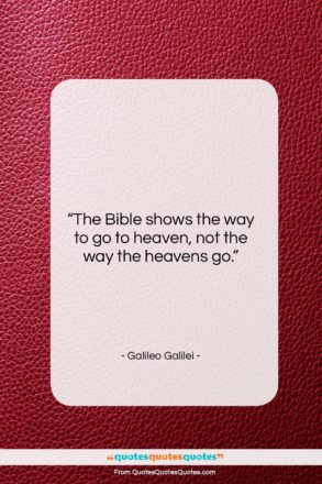 "Galileo Galilei quote: ""The Bible shows the way to go…""- at QuotesQuotesQuotes.com"