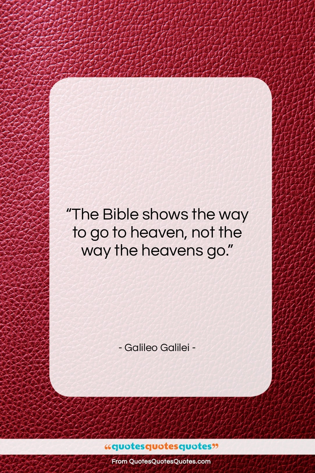 """Galileo Galilei quote: """"The Bible shows the way to go…""""- at QuotesQuotesQuotes.com"""