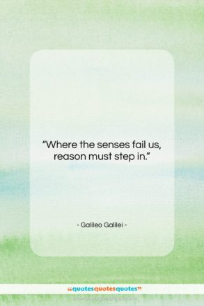 "Galileo Galilei quote: ""Where the senses fail us, reason must…""- at QuotesQuotesQuotes.com"