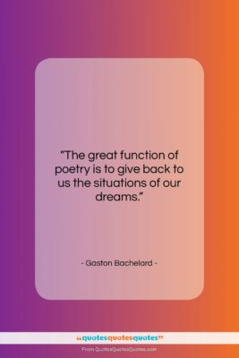 """Gaston Bachelard quote: """"The great function of poetry is to…""""- at QuotesQuotesQuotes.com"""