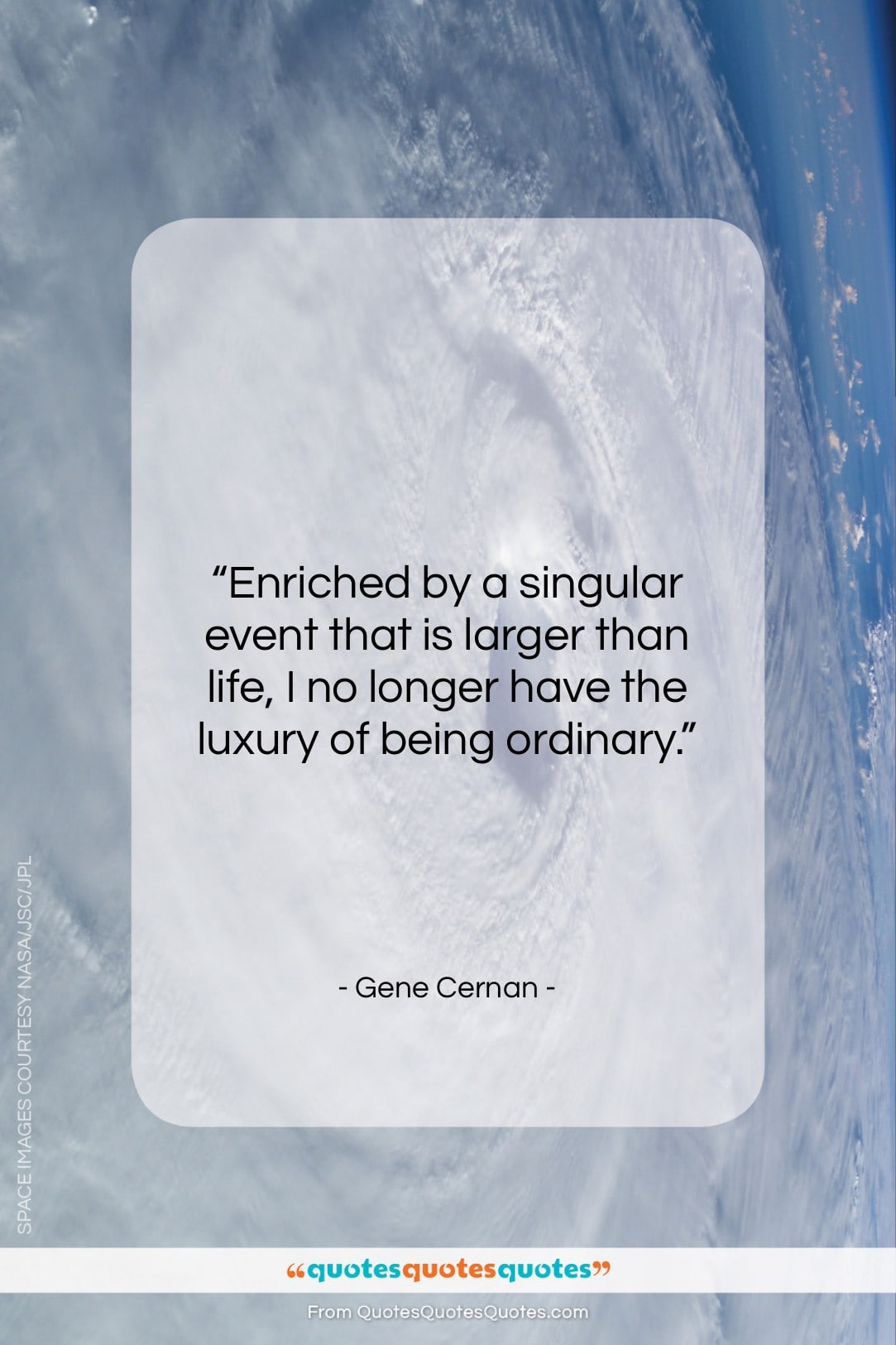 """Gene Cernan quote: """"Enriched by a singular event that is…""""- at QuotesQuotesQuotes.com"""