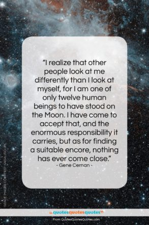 """Gene Cernan quote: """"I realize that other people look at…""""- at QuotesQuotesQuotes.com"""