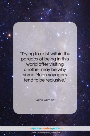 """Gene Cernan quote: """"Trying to exist within the paradox of…""""- at QuotesQuotesQuotes.com"""