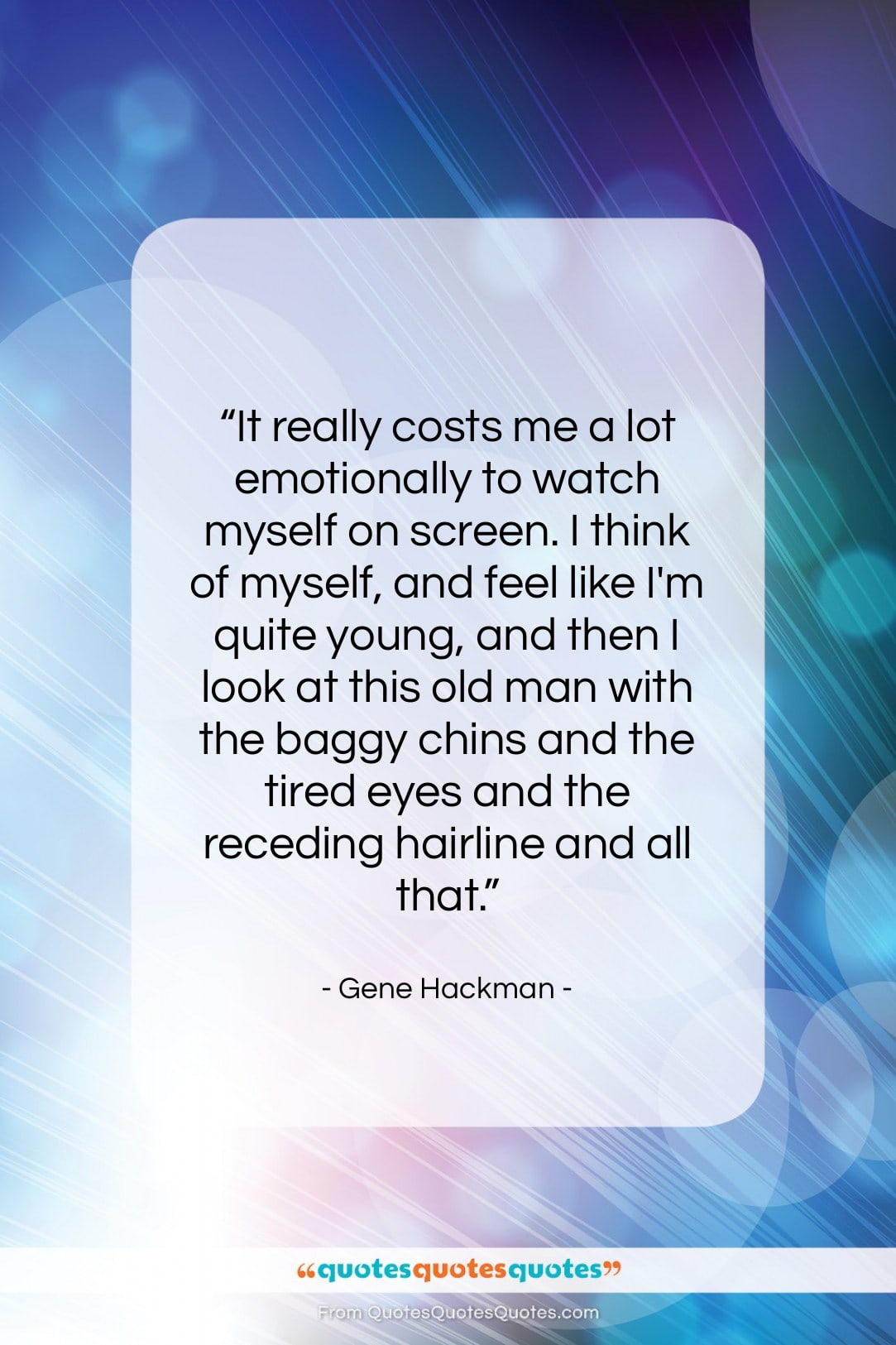 """Gene Hackman quote: """"It really costs me a lot emotionally…""""- at QuotesQuotesQuotes.com"""