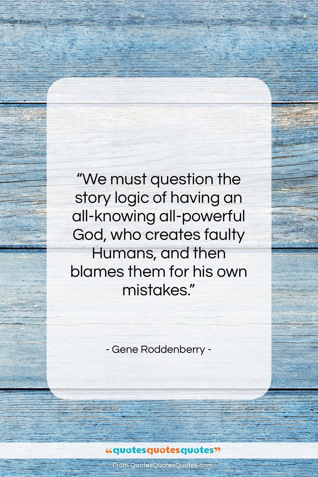 """Gene Roddenberry quote: """"We must question the story logic of…""""- at QuotesQuotesQuotes.com"""