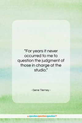 """Gene Tierney quote: """"For years it never occurred to me…""""- at QuotesQuotesQuotes.com"""