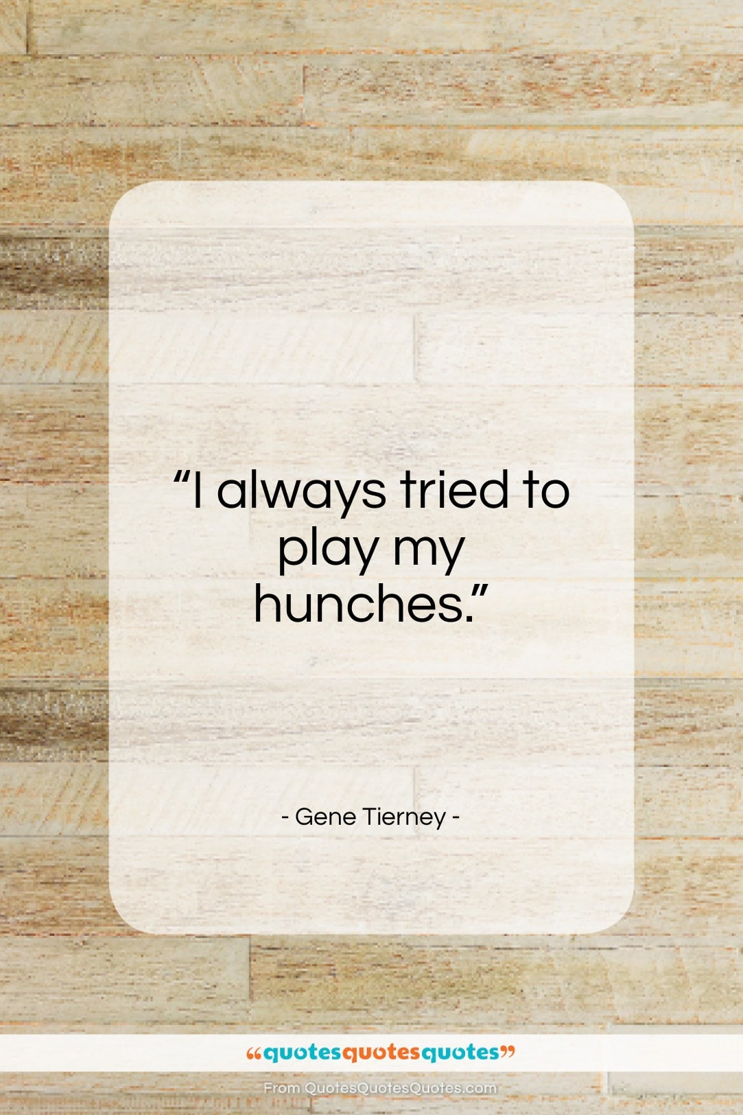 """Gene Tierney quote: """"I always tried to play my hunches…""""- at QuotesQuotesQuotes.com"""