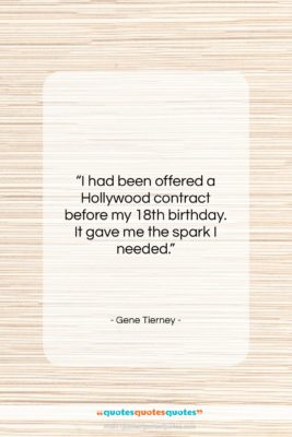 """Gene Tierney quote: """"I had been offered a Hollywood contract…""""- at QuotesQuotesQuotes.com"""