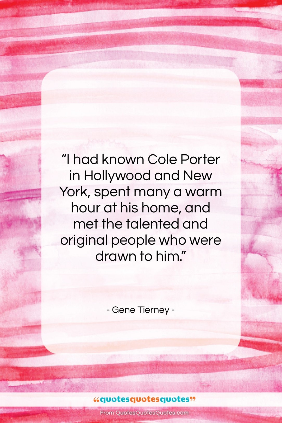 """Gene Tierney quote: """"I had known Cole Porter in Hollywood…""""- at QuotesQuotesQuotes.com"""