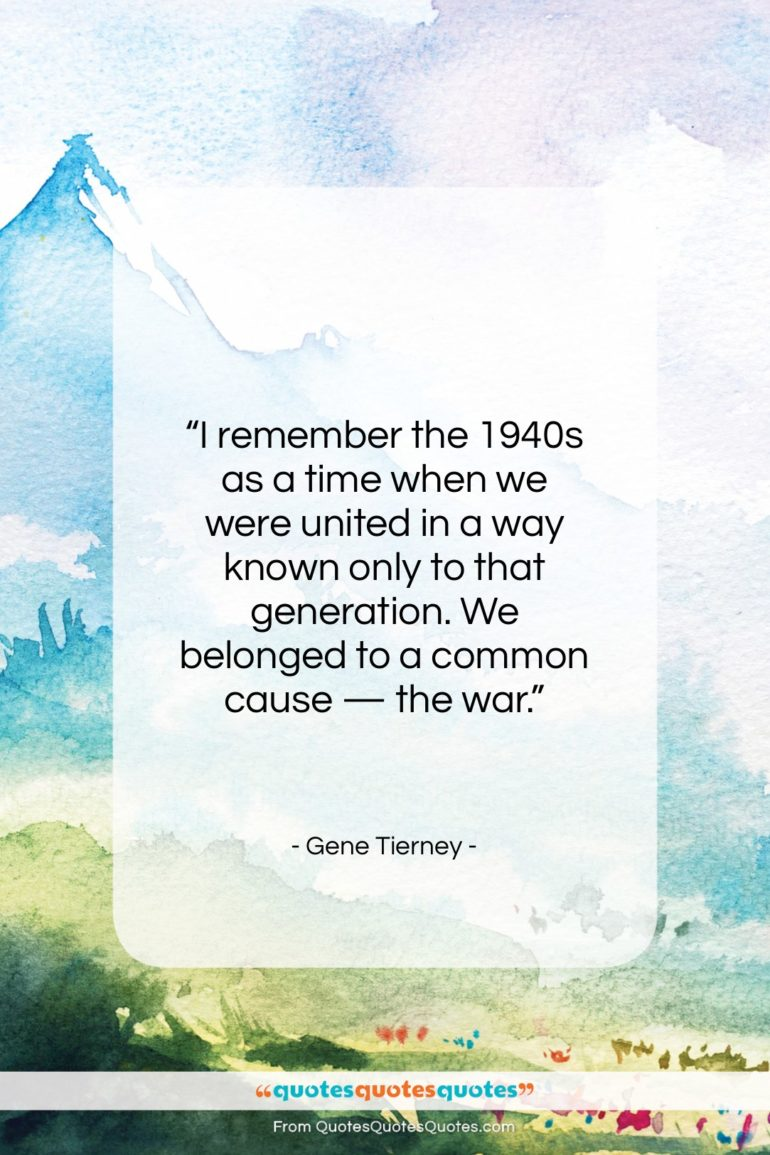 """Gene Tierney quote: """"I remember the 1940s as a time…""""- at QuotesQuotesQuotes.com"""