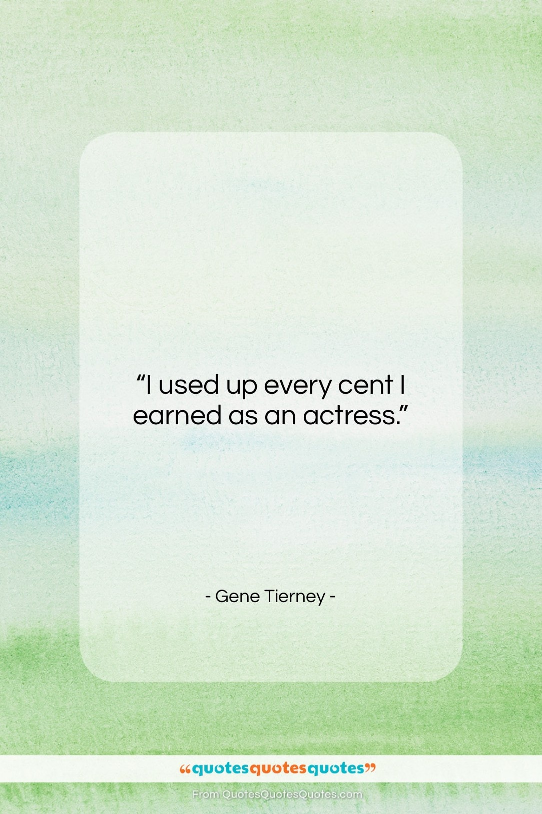 """Gene Tierney quote: """"I used up every cent I earned…""""- at QuotesQuotesQuotes.com"""