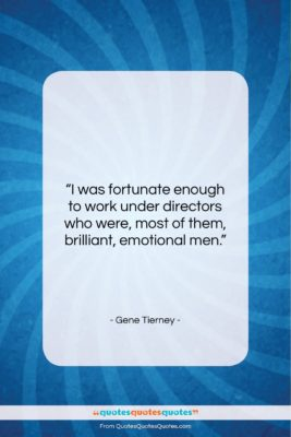"""Gene Tierney quote: """"I was fortunate enough to work under…""""- at QuotesQuotesQuotes.com"""
