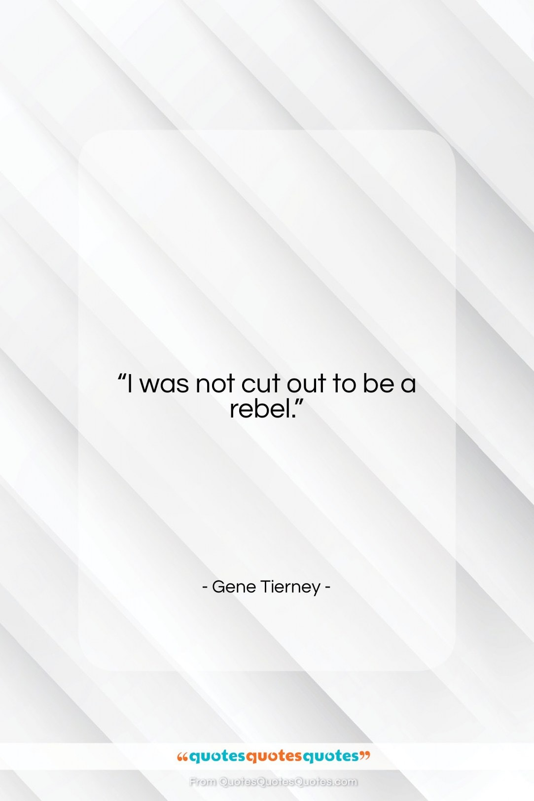 """Gene Tierney quote: """"I was not cut out to be…""""- at QuotesQuotesQuotes.com"""
