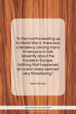 """Gene Tierney quote: """"In the months leading up to World…""""- at QuotesQuotesQuotes.com"""